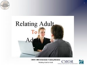 1 Relating Adult To Adult CMOR MRA Interviewer