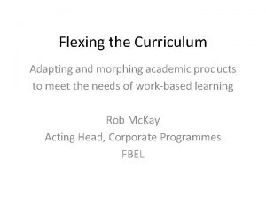 Flexing the Curriculum Adapting and morphing academic products