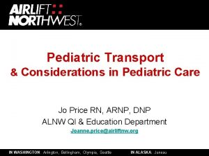 Pediatric Transport Considerations in Pediatric Care Jo Price
