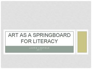 ART AS A SPRINGBOARD FOR LITERACY LAURIE CANFIELD
