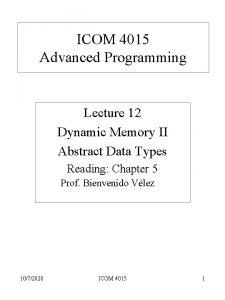 ICOM 4015 Advanced Programming Lecture 12 Dynamic Memory