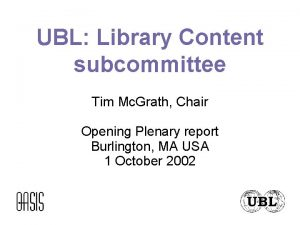 UBL Library Content subcommittee Tim Mc Grath Chair