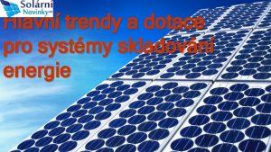 Hlavn trendy a dotace pro systmy skladovn energie