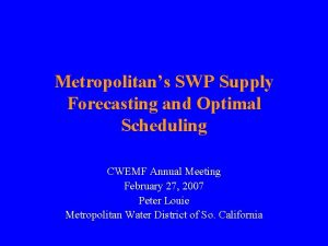 Metropolitans SWP Supply Forecasting and Optimal Scheduling CWEMF