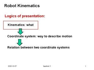 Robot Kinematics Logics of presentation Kinematics what Coordinate