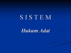 SISTEM Hukum Adat PENGERTIAN n Sistem berasal dari