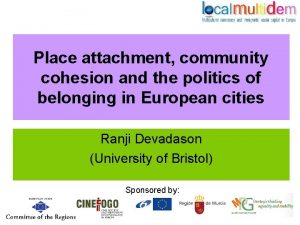 Place attachment community cohesion and the politics of