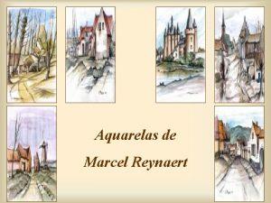 Aquarelas de Marcel Reynaert Envelhecer o nico meio