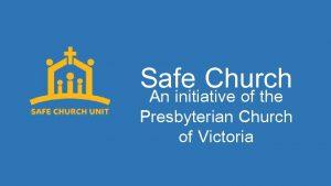 Safe Church An initiative of the Presbyterian Church