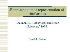 Representation is representation of similarities Edelman S Behavioral