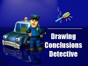 Drawing Conclusions Detective Your Title What do you