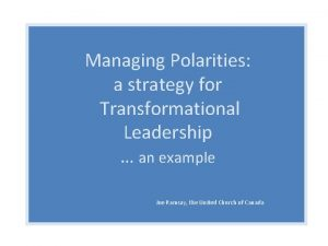 Managing Polarities a strategy for Transformational Leadership an