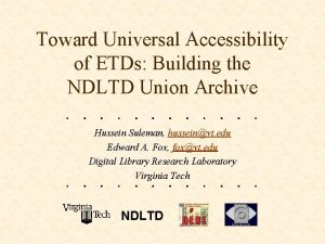 Toward Universal Accessibility of ETDs Building the NDLTD