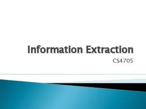 Information Extraction CS 4705 Information Extraction IE Task