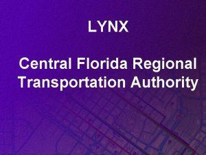 LYNX Central Florida Regional Transportation Authority Family of