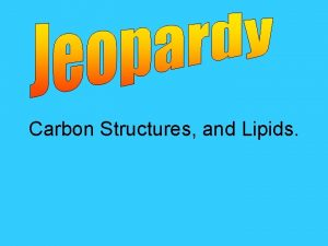 Carbon Structures and Lipids Carbon This element that