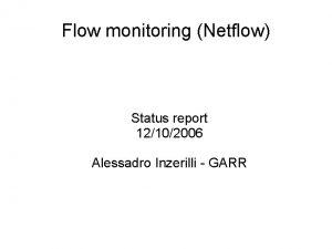 Flow monitoring Netflow Status report 12102006 Alessadro Inzerilli