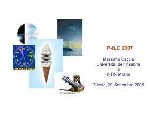 PILC 2007 Massimo Caccia Universita dellInsubria INFN Milano