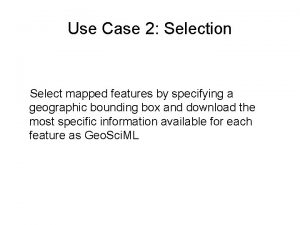 Use Case 2 Selection Select mapped features by