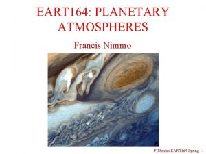 EART 164 PLANETARY ATMOSPHERES Francis Nimmo F Nimmo
