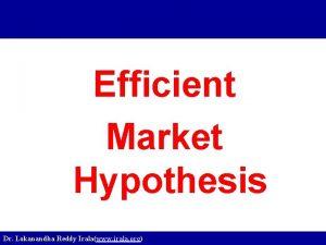 Efficient Market Hypothesis Dr Lokanandha Reddy Iralawww irala