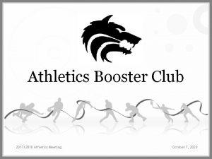 Athletics Booster Club 20172018 Athletics Meeting October 7
