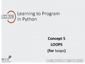 Learning to Program in Python Concept 5 LOOPS