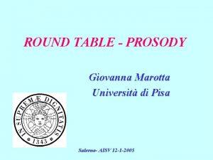 ROUND TABLE PROSODY Giovanna Marotta Universit di Pisa