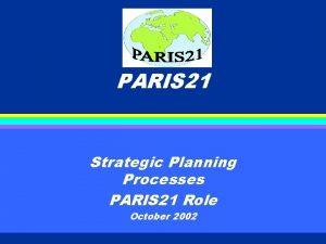 PARIS 21 Strategic Planning Processes PARIS 21 Role
