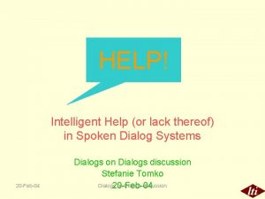 HELP Intelligent Help or lack thereof in Spoken