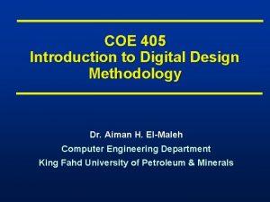 COE 405 Introduction to Digital Design Methodology Dr