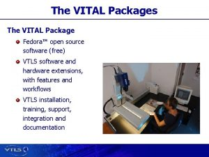 The VITAL Packages The VITAL Package Fedora open