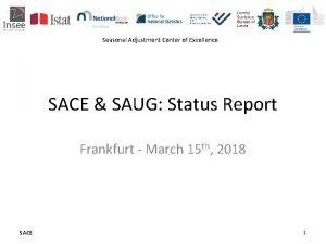 Seasonal Adjustment Center of Excellence SACE SAUG Status