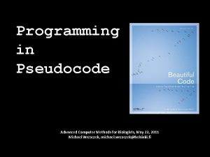 Programming in Pseudocode Advanced Computer Methods for Biologists