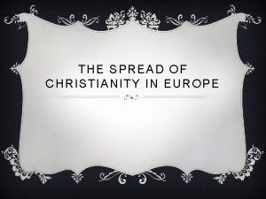 THE SPREAD OF CHRISTIANITY IN EUROPE MONASTERIES AND