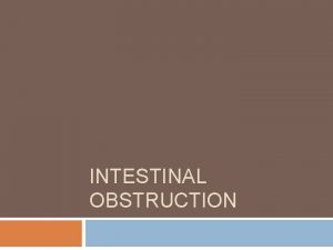 INTESTINAL OBSTRUCTION TYPES OF INTESTINAL OBSTRUCTION DYNAMIC where