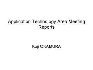 Application Technology Area Meeting Reports Koji OKAMURA Application