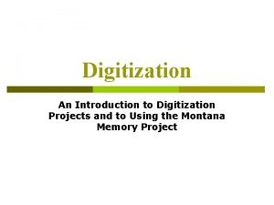 Digitization An Introduction to Digitization Projects and to