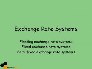 Exchange Rate Systems Floating exchange rate systems Fixed