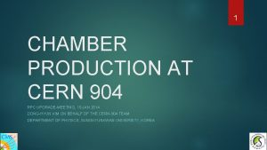 1 CHAMBER PRODUCTION AT CERN 904 RPC UPGRADEMEETING