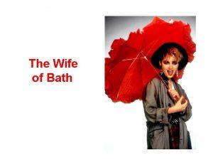 The Wife of Bath Characteristics HometownBath a seaport