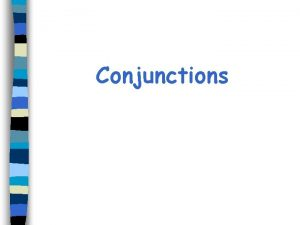 Conjunctions Table of Contents List of Conjunctions slide