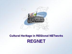 Cultural Heritage in REGional NETworks REGNET Swedish Partners
