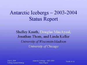Antarctic Icebergs 2003 2004 Status Report Shelley Knuth