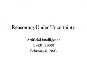 Reasoning Under Uncertainty Artificial Intelligence CMSC 25000 February