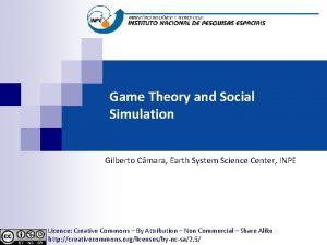 Game Theory and Social Simulation Gilberto Cmara Earth