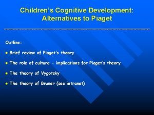 Childrens Cognitive Development Alternatives to Piaget Outline l