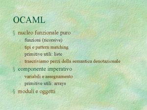 OCAML nucleo funzionale puro l l funzioni ricorsive