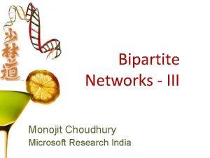 Bipartite Networks III Monojit Choudhury Microsoft Research India