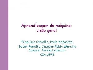 Aprendizagem de mquina viso geral Francisco Carvalho Paulo